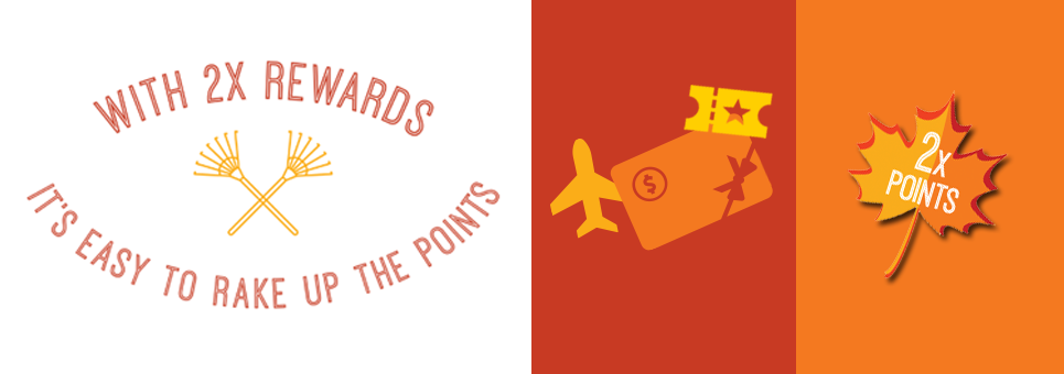 With twice the rewards, it's easy to rake up the points!